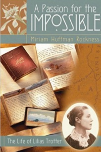 A_Passion_for_the_Impossible__The_Life_of_Lilias_Trotter_-_Kindle_edition_by_Miriam_Huffman_Rockness__Religion___Spirituality_Kindle_eBooks___Amazon_com_